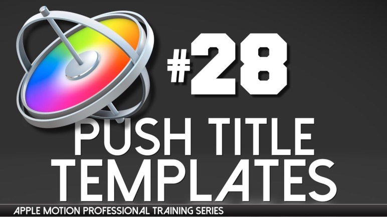 Creating Push Title Templates for FCPX – Apple Motion